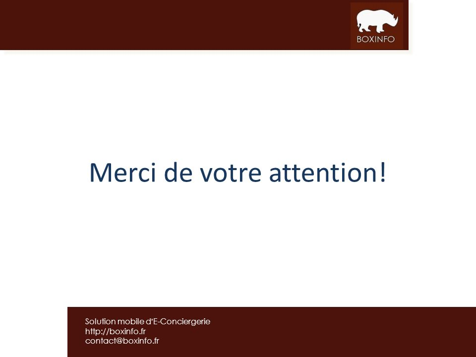Solution mobile dE-Conciergerie http://boxinfo.fr contact@boxinfo.fr Merci de votre attention!