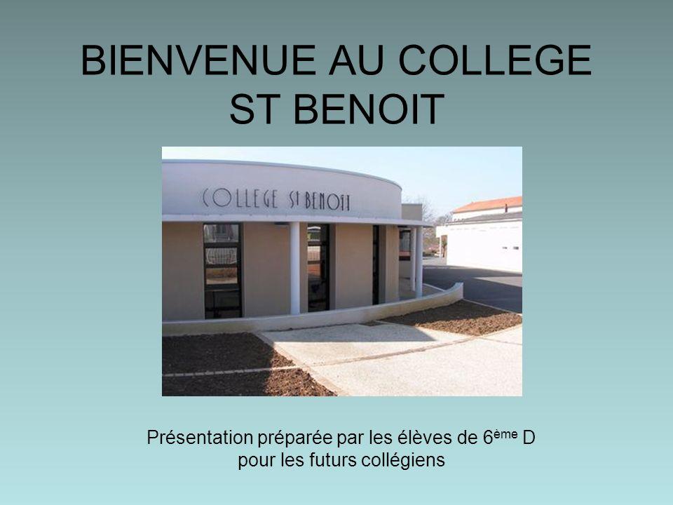 BIENVENUE AU COLLEGE ST BENOIT Présentation préparée par les élèves de 6 ème D pour les futurs collégiens