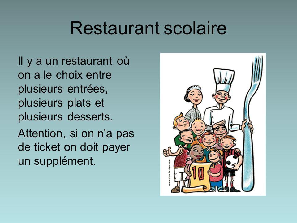 Restaurant scolaire Il y a un restaurant où on a le choix entre plusieurs entrées, plusieurs plats et plusieurs desserts. Attention, si on n'a pas de