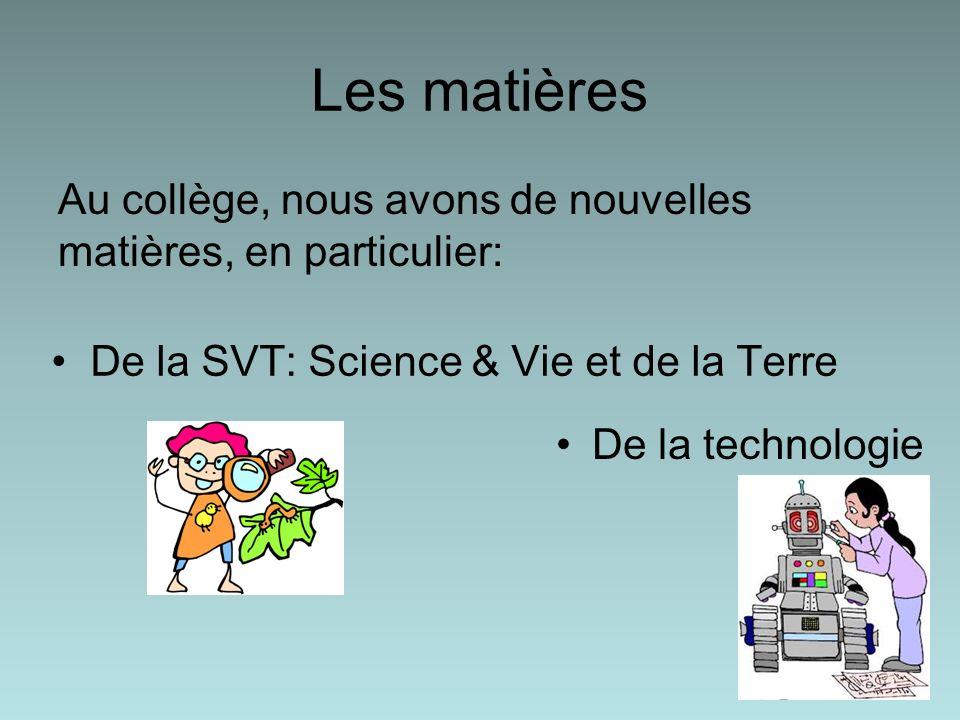 Les matières Au collège, nous avons de nouvelles matières, en particulier: De la technologie De la SVT: Science & Vie et de la Terre