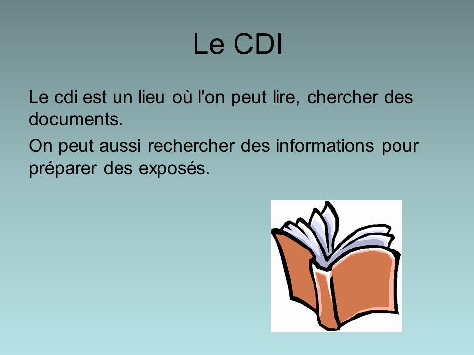 Le CDI Le cdi est un lieu où l'on peut lire, chercher des documents. On peut aussi rechercher des informations pour préparer des exposés.