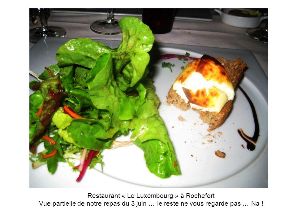 Restaurant « Le Luxembourg » à Rochefort Vue partielle de notre repas du 3 juin … le reste ne vous regarde pas … Na !