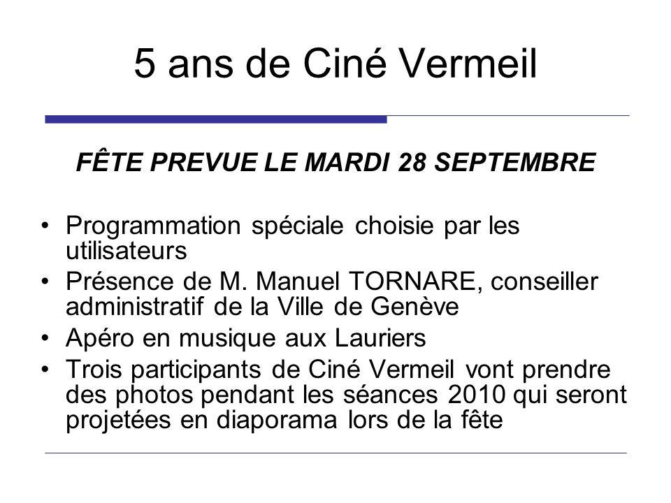 5 ans de Ciné Vermeil FÊTE PREVUE LE MARDI 28 SEPTEMBRE Programmation spéciale choisie par les utilisateurs Présence de M. Manuel TORNARE, conseiller
