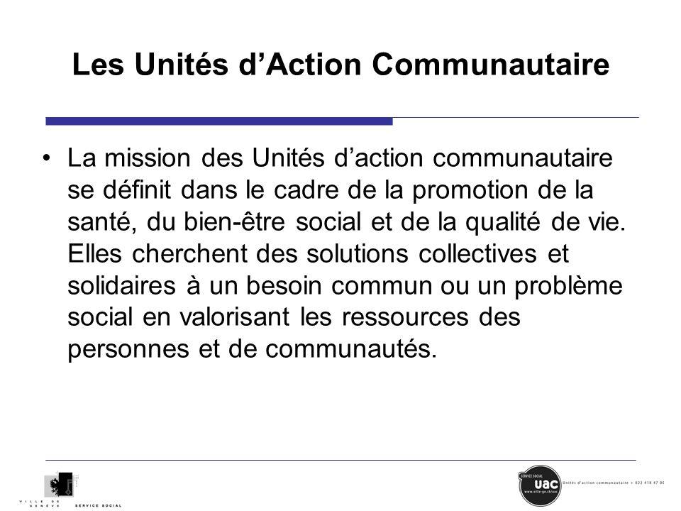 Les Unités dAction Communautaire La mission des Unités daction communautaire se définit dans le cadre de la promotion de la santé, du bien-être social et de la qualité de vie.