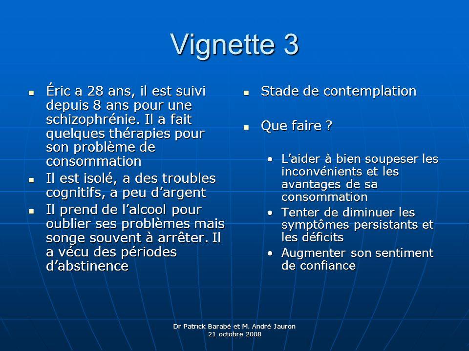 Dr Patrick Barabé et M. André Jauron 21 octobre 2008 Vignette 3 Éric a 28 ans, il est suivi depuis 8 ans pour une schizophrénie. Il a fait quelques th