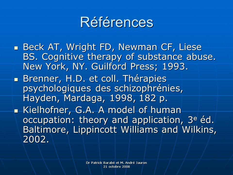 Dr Patrick Barabé et M. André Jauron 21 octobre 2008 Références Beck AT, Wright FD, Newman CF, Liese BS. Cognitive therapy of substance abuse. New Yor