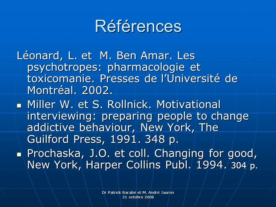 Dr Patrick Barabé et M. André Jauron 21 octobre 2008 Références Léonard, L. et M. Ben Amar. Les psychotropes: pharmacologie et toxicomanie. Presses de