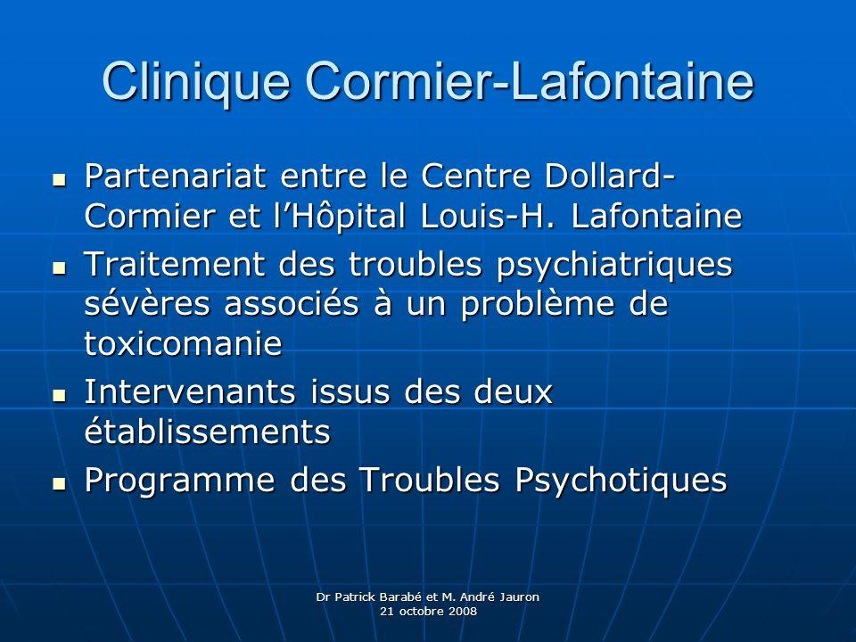 Dr Patrick Barabé et M. André Jauron 21 octobre 2008 Clinique Cormier-Lafontaine Partenariat entre le Centre Dollard- Cormier et lHôpital Louis-H. Laf