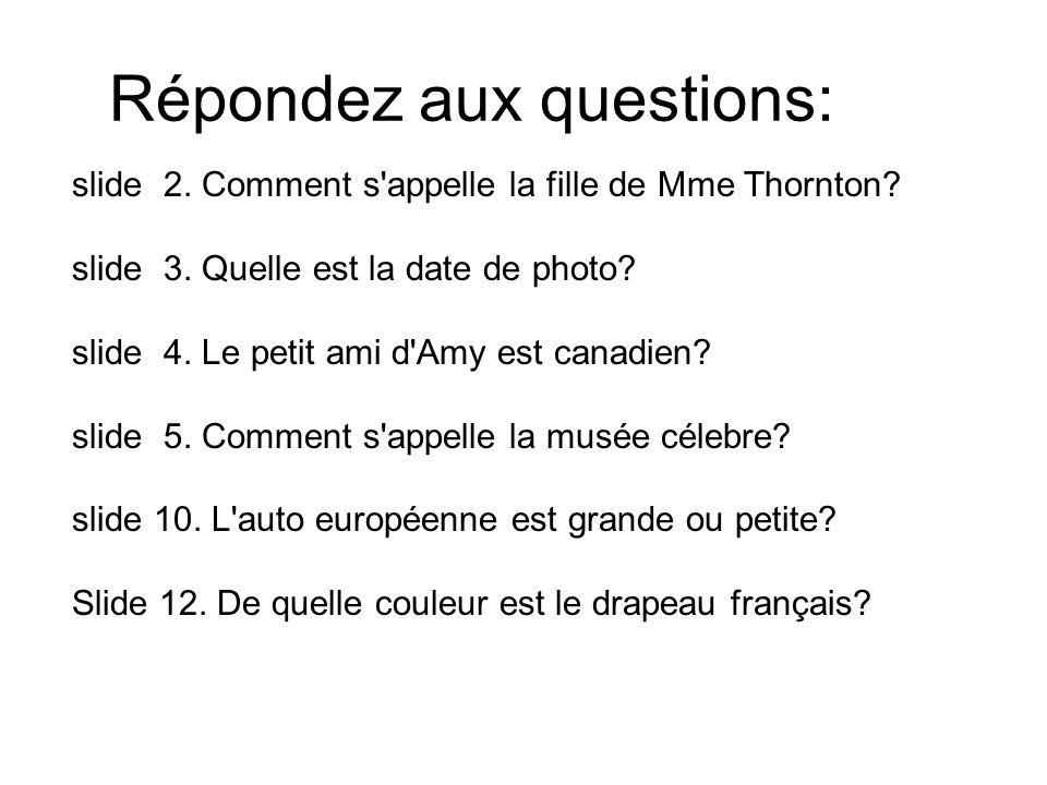 Répondez aux questions: slide 2. Comment s appelle la fille de Mme Thornton.