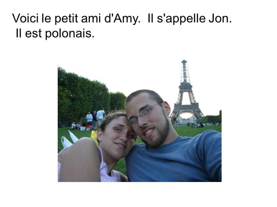 Voici le petit ami d Amy. Il s appelle Jon. Il est polonais.