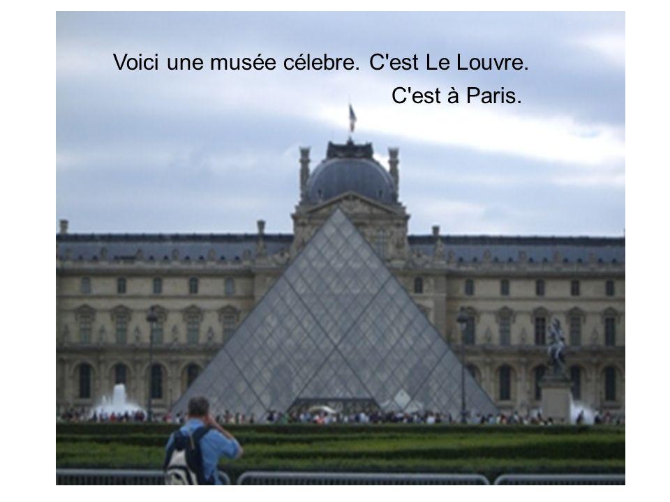 Voici une musée célebre. C est Le Louvre. C est à Paris.