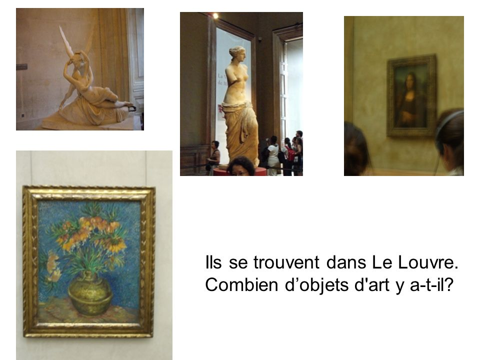 Ils se trouvent dans Le Louvre. Combien dobjets d art y a-t-il?