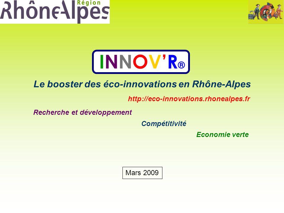 Le booster des éco-innovations en Rhône-Alpes INNOVR ® http://eco-innovations.rhonealpes.fr Compétitivité Economie verte Recherche et développement Mars 2009