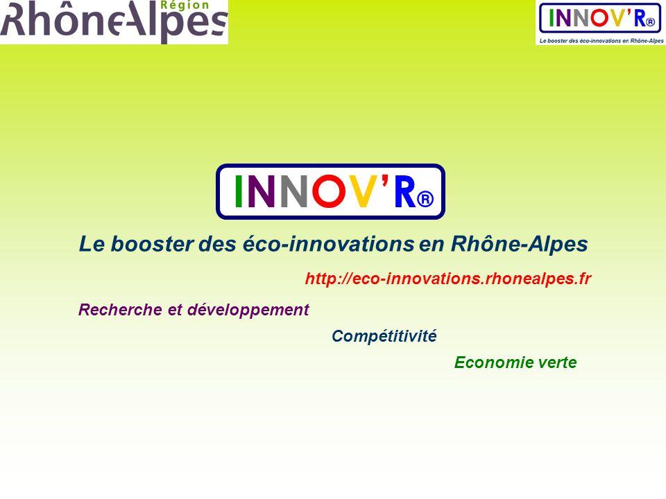 Le booster des éco-innovations en Rhône-Alpes INNOVR ® http://eco-innovations.rhonealpes.fr Compétitivité Economie verte Recherche et développement