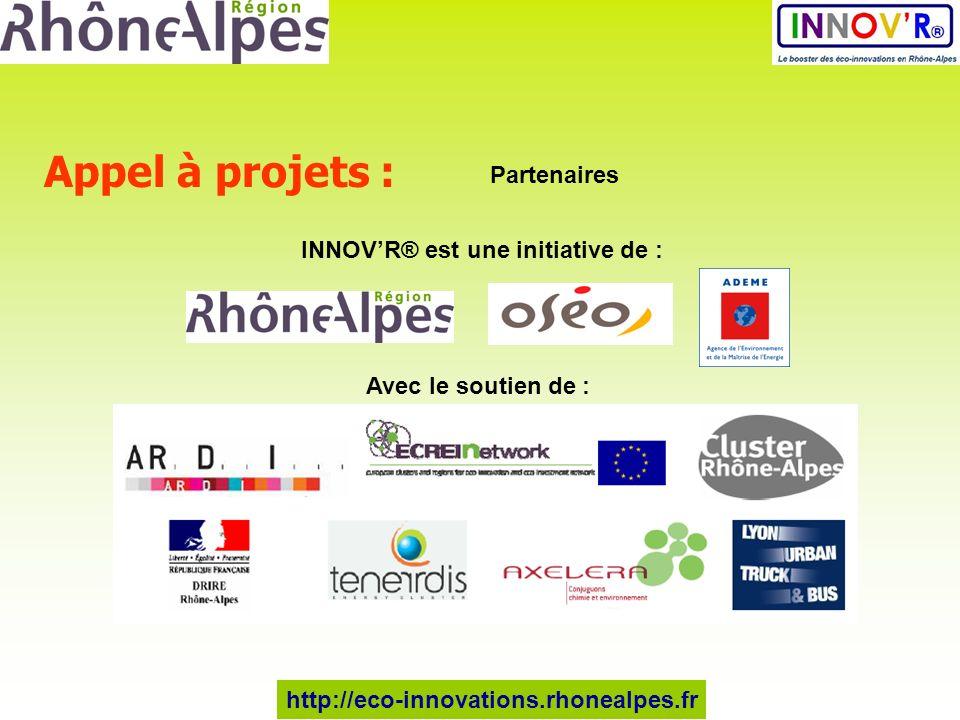 Appel à projets : Partenaires INNOVR® est une initiative de : Avec le soutien de : http://eco-innovations.rhonealpes.fr