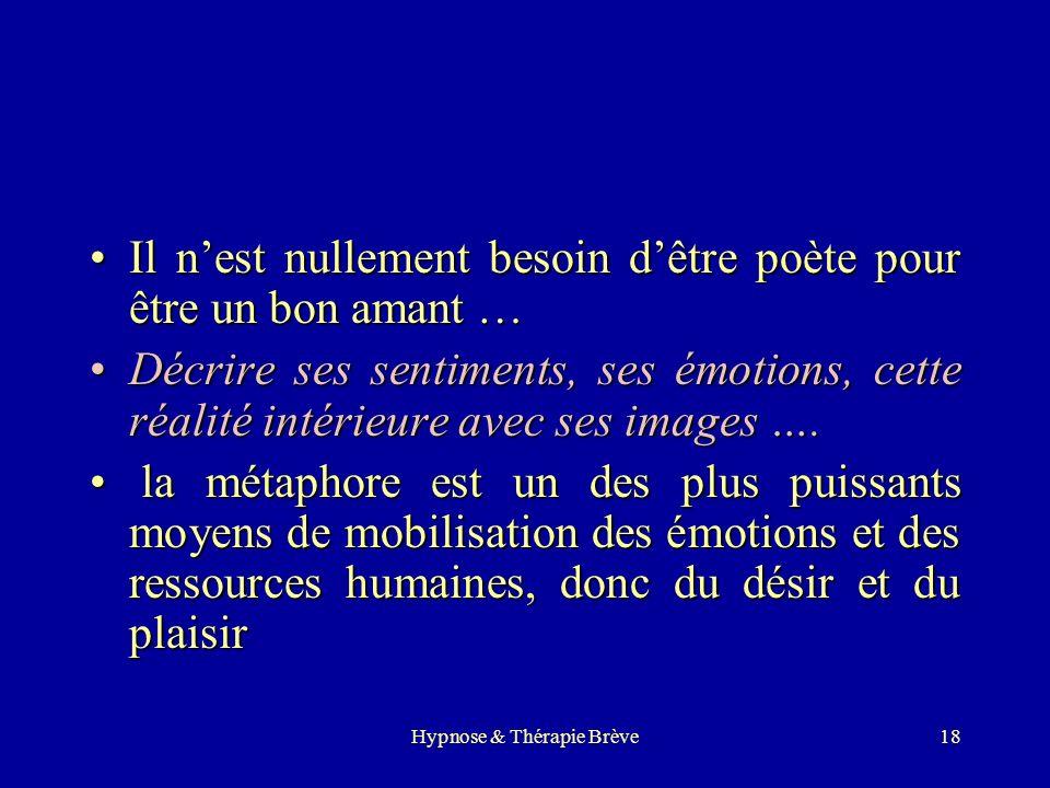 Hypnose & Thérapie Brève17 Le langage métaphorique imagé et chargé de sens, est un langage universel qui permet de contourner la résistance et la barr