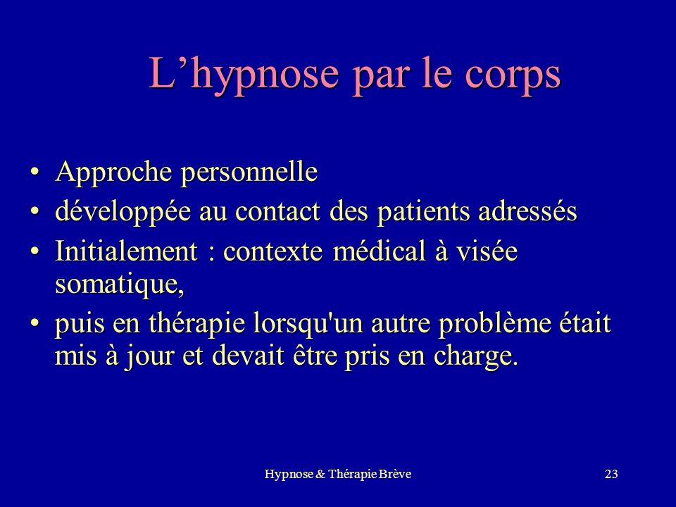 Hypnose & Thérapie Brève22 Les techniques utiles 1.Lhypnose individuelle 2.Lhypnose avec le couple 3.La régression en âge 4.La métaphore issue du pati