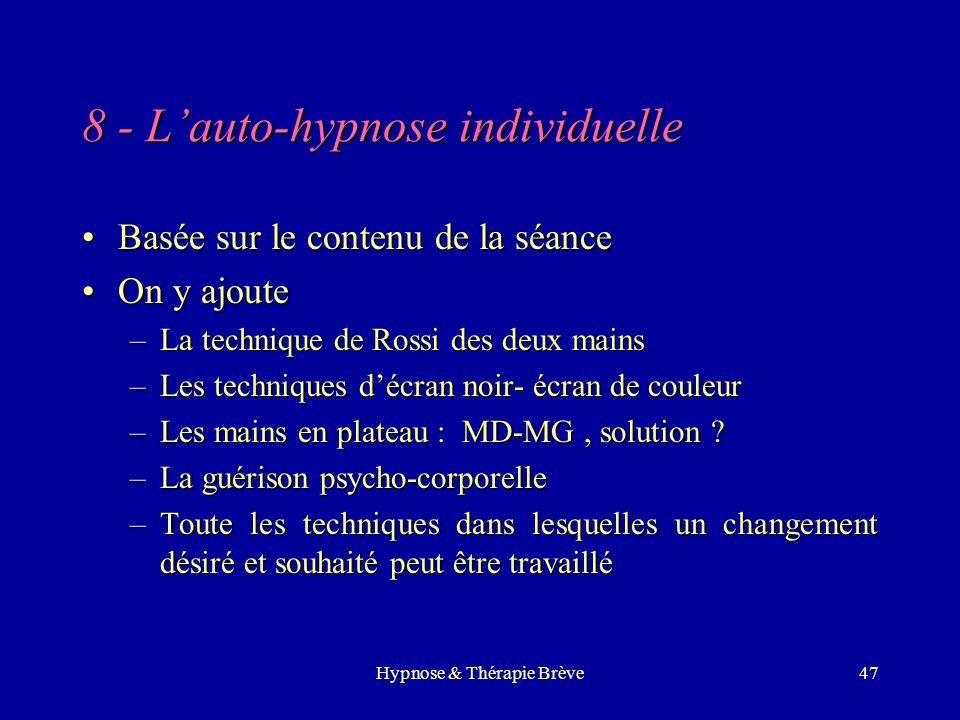 Hypnose & Thérapie Brève46 Les techniques utiles 1.Lhypnose individuelle 2.Lhypnose avec le couple 3.La régression en âge 4.La métaphore issue du pati