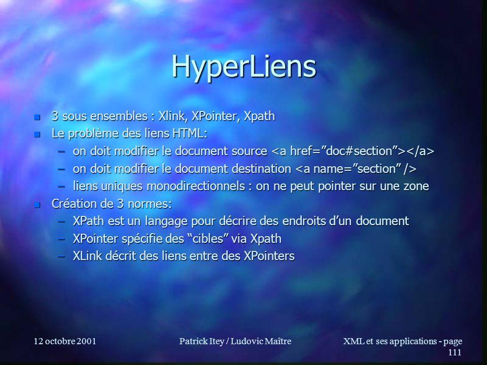12 octobre 2001Patrick Itey / Ludovic MaîtreXML et ses applications - page 111 HyperLiens n 3 sous ensembles : Xlink, XPointer, Xpath n Le problème de