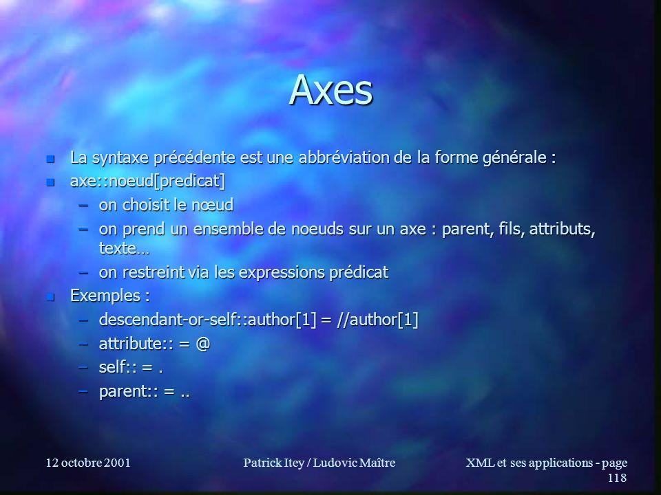 12 octobre 2001Patrick Itey / Ludovic MaîtreXML et ses applications - page 118 Axes n La syntaxe précédente est une abbréviation de la forme générale