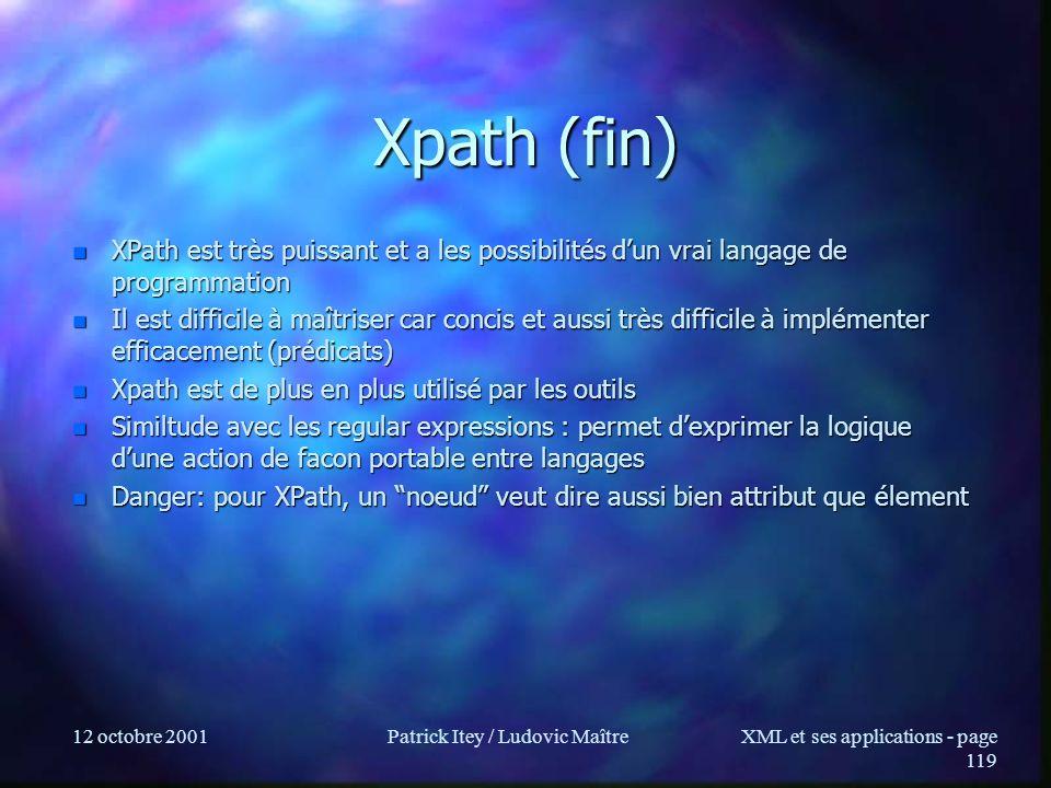 12 octobre 2001Patrick Itey / Ludovic MaîtreXML et ses applications - page 119 Xpath (fin) n XPath est très puissant et a les possibilités dun vrai la