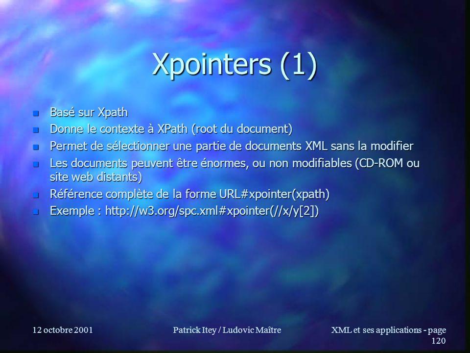 12 octobre 2001Patrick Itey / Ludovic MaîtreXML et ses applications - page 120 Xpointers (1) n Basé sur Xpath n Donne le contexte à XPath (root du doc