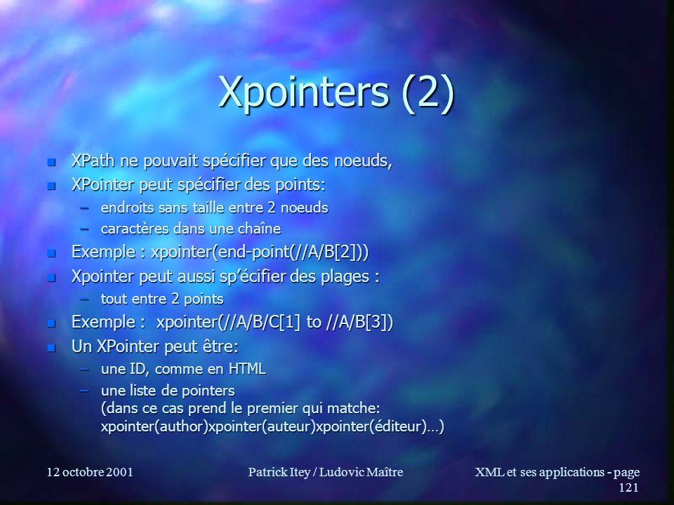 12 octobre 2001Patrick Itey / Ludovic MaîtreXML et ses applications - page 121 Xpointers (2) n XPath ne pouvait spécifier que des noeuds, n XPointer p