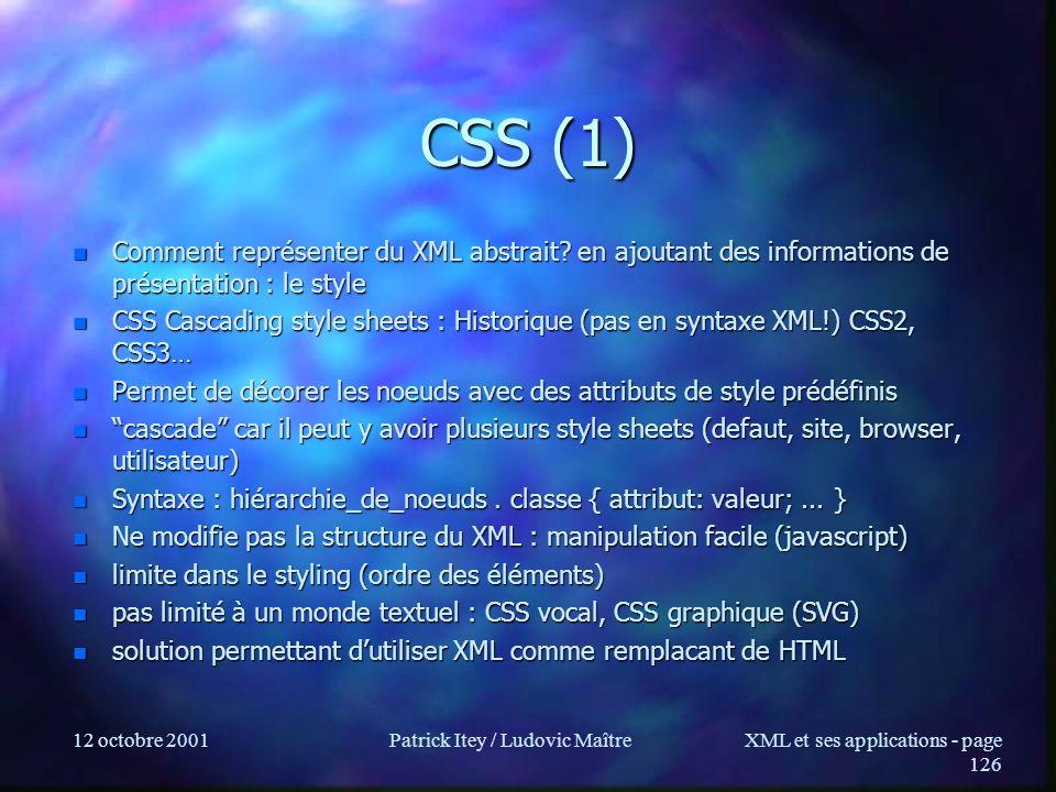 12 octobre 2001Patrick Itey / Ludovic MaîtreXML et ses applications - page 126 CSS (1) n Comment représenter du XML abstrait? en ajoutant des informat