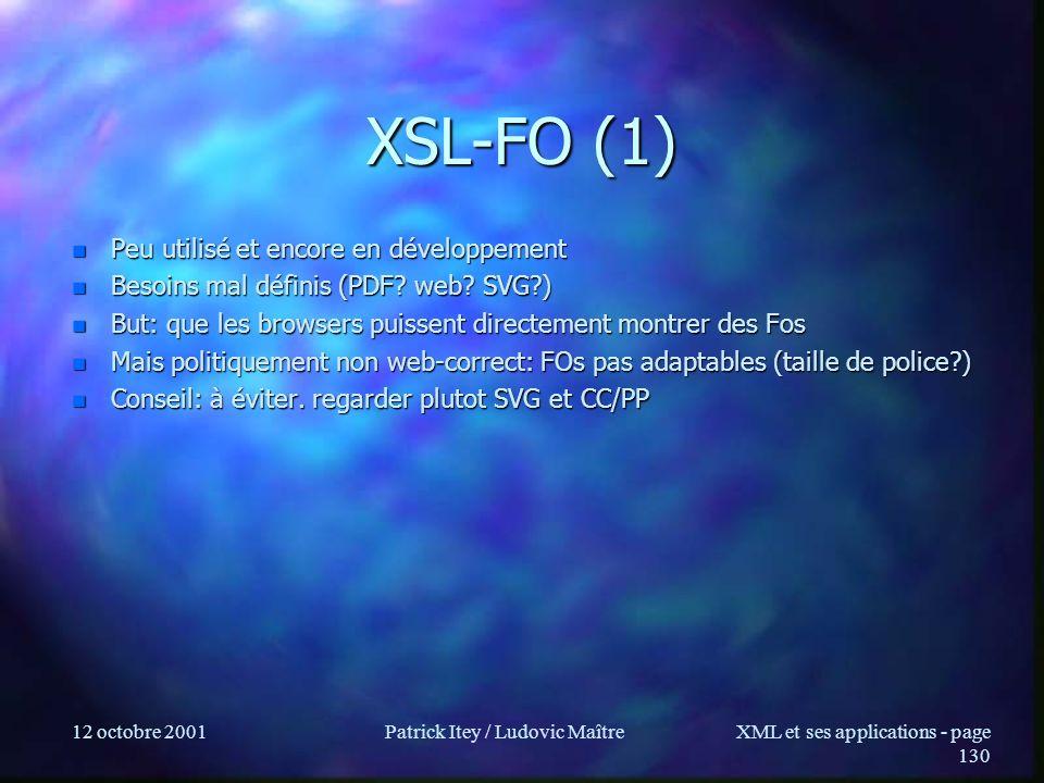 12 octobre 2001Patrick Itey / Ludovic MaîtreXML et ses applications - page 130 XSL-FO (1) n Peu utilisé et encore en développement n Besoins mal défin
