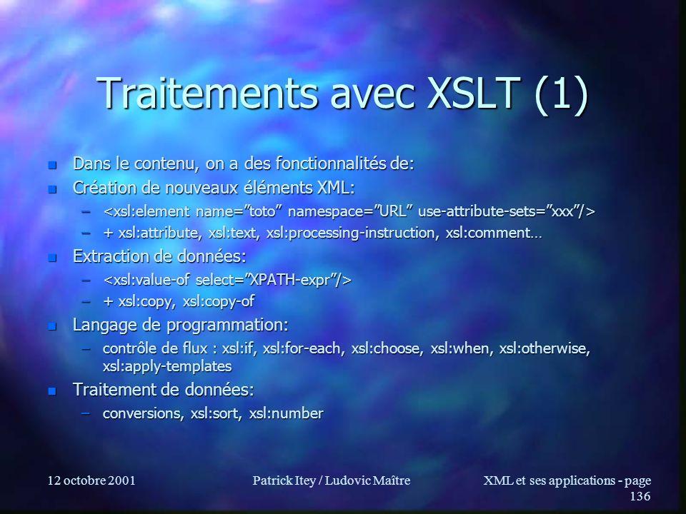 12 octobre 2001Patrick Itey / Ludovic MaîtreXML et ses applications - page 136 Traitements avec XSLT (1) n Dans le contenu, on a des fonctionnalités d