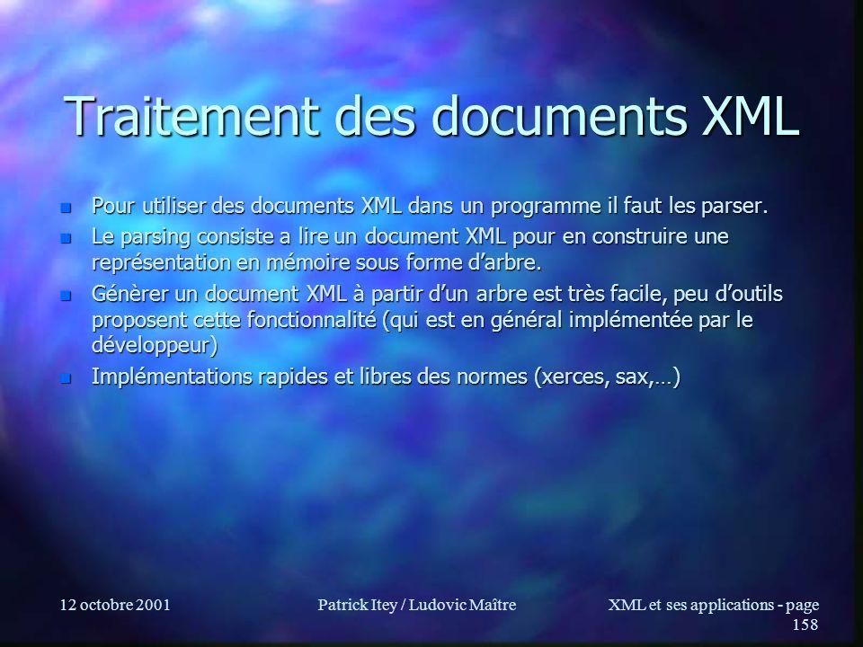 12 octobre 2001Patrick Itey / Ludovic MaîtreXML et ses applications - page 158 Traitement des documents XML n Pour utiliser des documents XML dans un