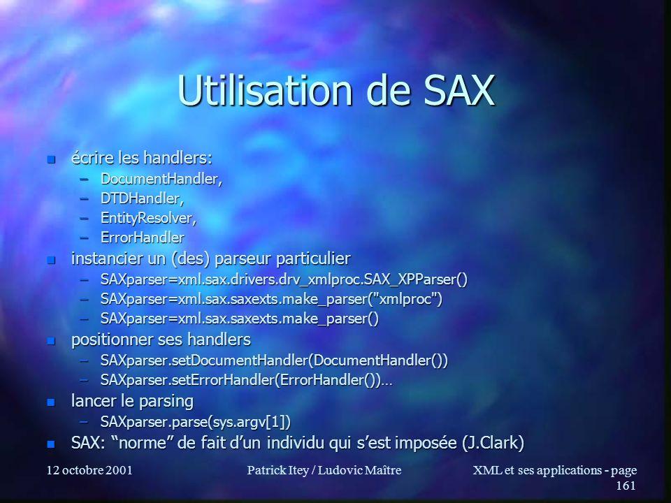 12 octobre 2001Patrick Itey / Ludovic MaîtreXML et ses applications - page 161 Utilisation de SAX n écrire les handlers: –DocumentHandler, –DTDHandler