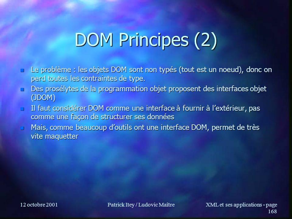 12 octobre 2001Patrick Itey / Ludovic MaîtreXML et ses applications - page 168 DOM Principes (2) n Le problème : les objets DOM sont non typés (tout e