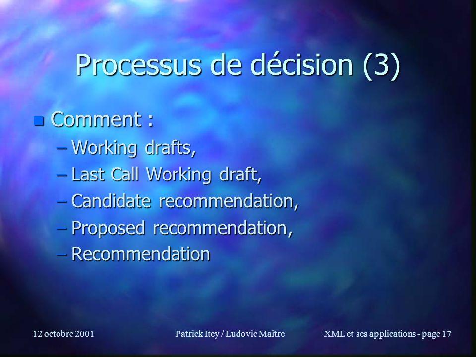 12 octobre 2001Patrick Itey / Ludovic MaîtreXML et ses applications - page 17 Processus de décision (3) n Comment : –Working drafts, –Last Call Workin