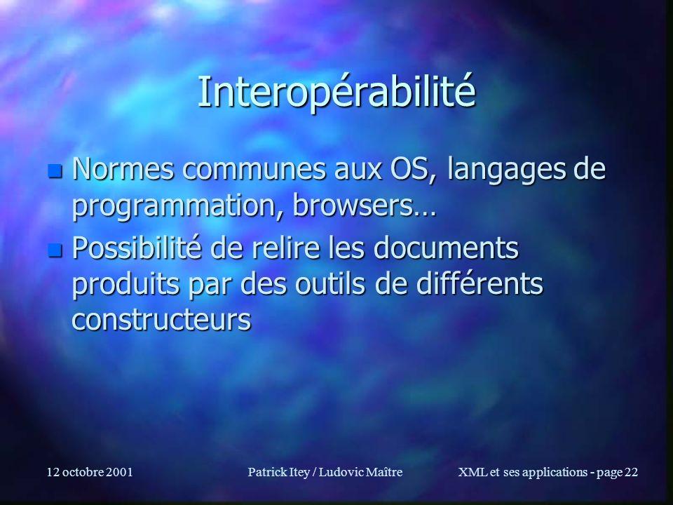 12 octobre 2001Patrick Itey / Ludovic MaîtreXML et ses applications - page 22 Interopérabilité n Normes communes aux OS, langages de programmation, br