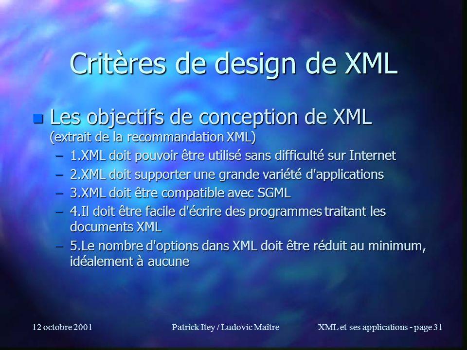 12 octobre 2001Patrick Itey / Ludovic MaîtreXML et ses applications - page 31 Critères de design de XML n Les objectifs de conception de XML (extrait