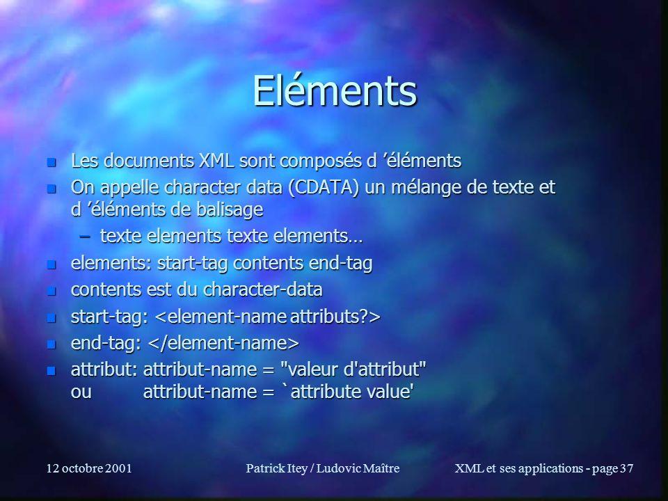 12 octobre 2001Patrick Itey / Ludovic MaîtreXML et ses applications - page 37 Eléments n Les documents XML sont composés d éléments n On appelle chara