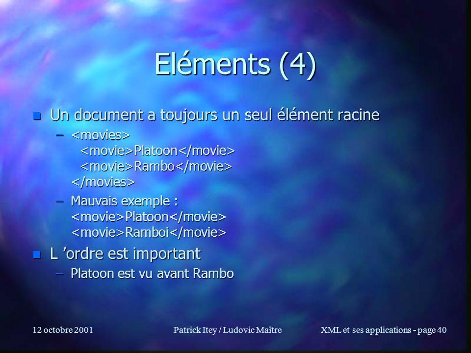 12 octobre 2001Patrick Itey / Ludovic MaîtreXML et ses applications - page 40 Eléments (4) n Un document a toujours un seul élément racine – Platoon R