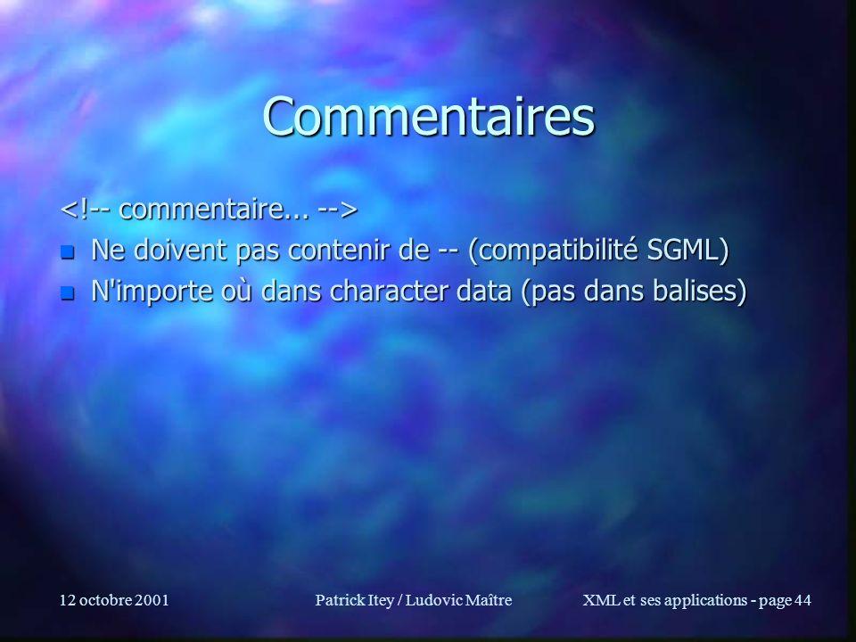 12 octobre 2001Patrick Itey / Ludovic MaîtreXML et ses applications - page 44 Commentaires n Ne doivent pas contenir de -- (compatibilité SGML) n N'im