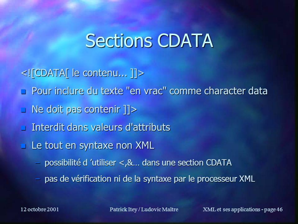 12 octobre 2001Patrick Itey / Ludovic MaîtreXML et ses applications - page 46 Sections CDATA n Pour inclure du texte
