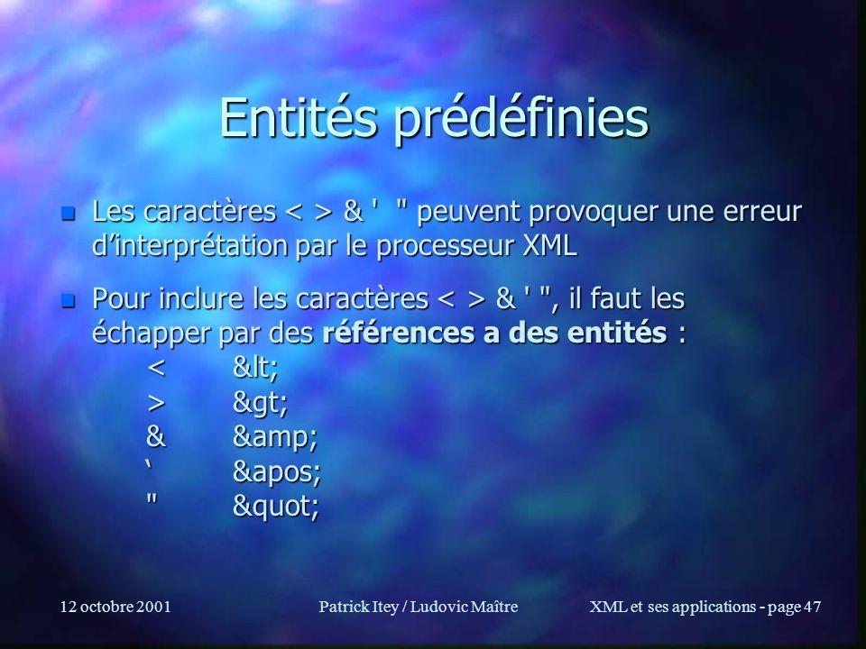 12 octobre 2001Patrick Itey / Ludovic MaîtreXML et ses applications - page 47 Entités prédéfinies n Les caractères & '