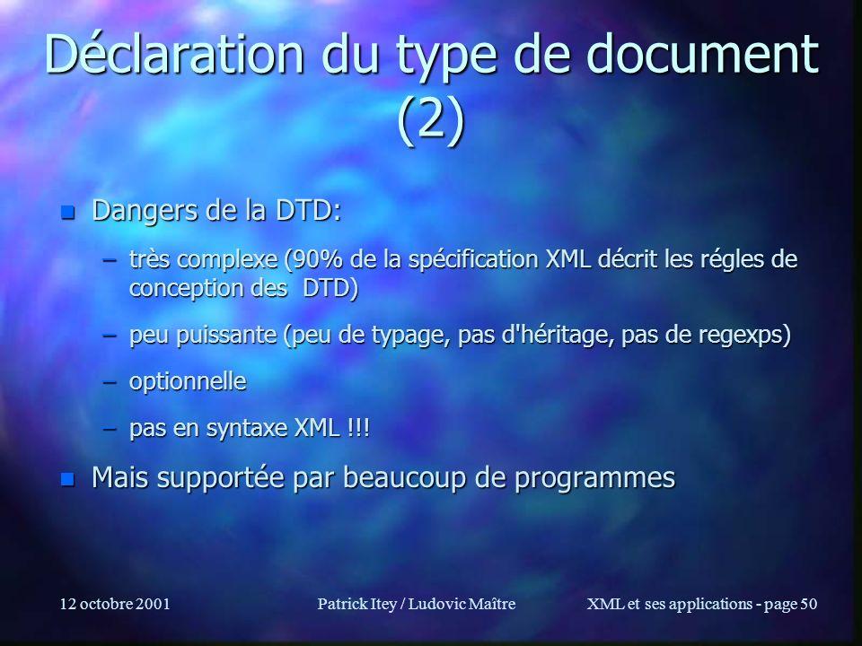12 octobre 2001Patrick Itey / Ludovic MaîtreXML et ses applications - page 50 Déclaration du type de document (2) n Dangers de la DTD: –très complexe