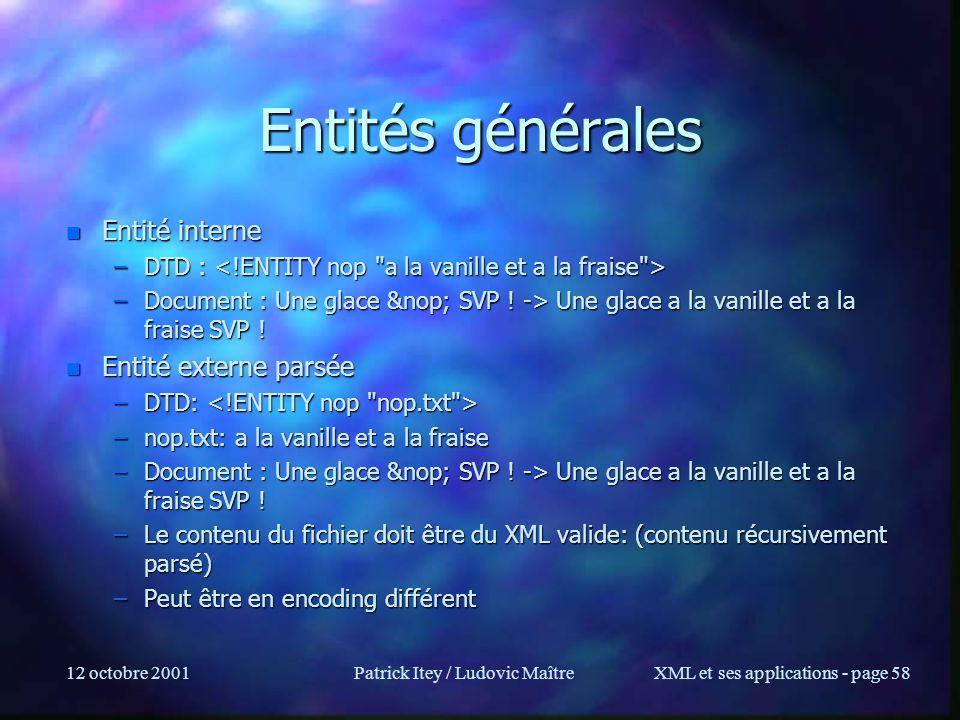 12 octobre 2001Patrick Itey / Ludovic MaîtreXML et ses applications - page 58 Entités générales n Entité interne –DTD : –DTD : –Document : Une glace &