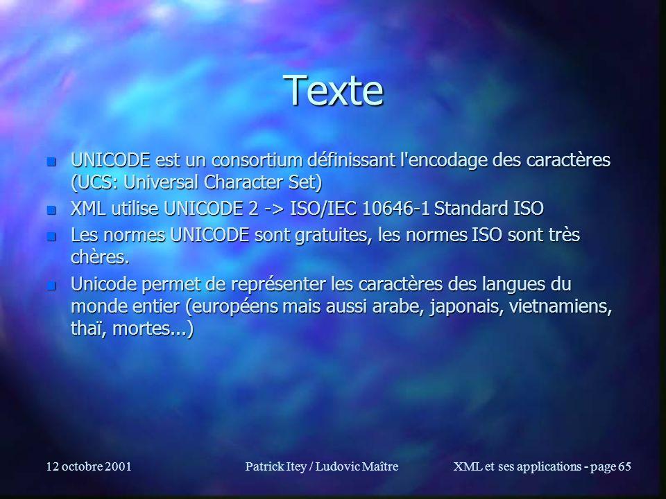 12 octobre 2001Patrick Itey / Ludovic MaîtreXML et ses applications - page 65 Texte n UNICODE est un consortium définissant l'encodage des caractères