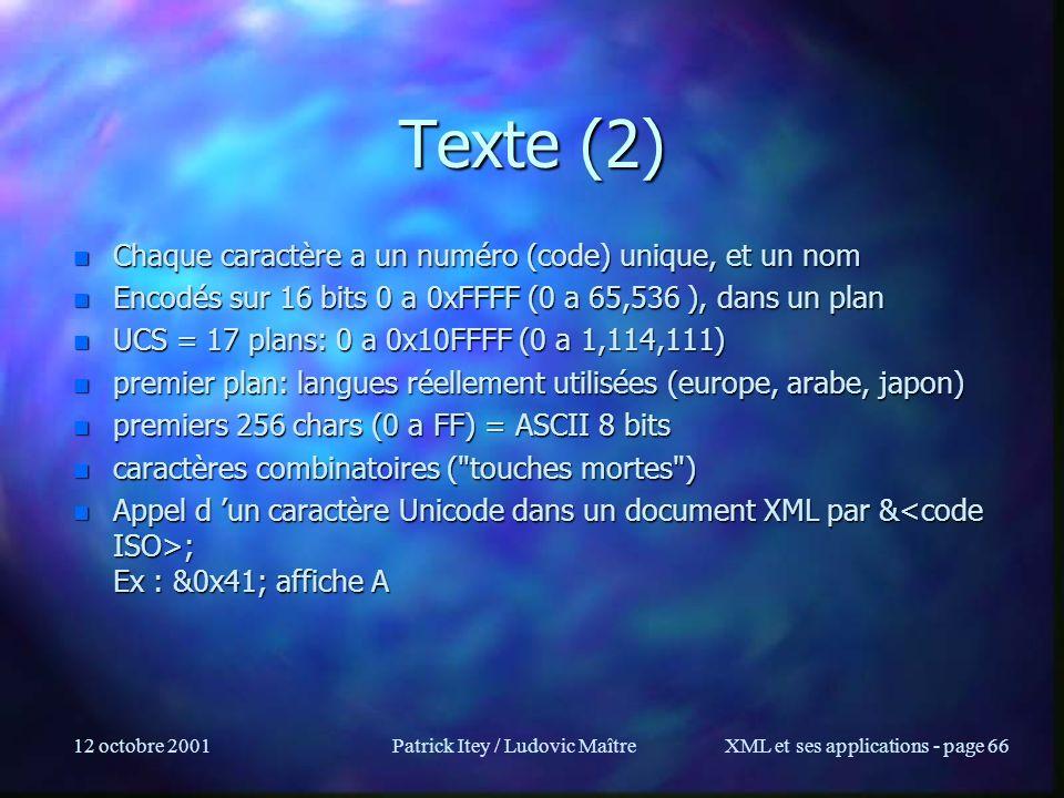 12 octobre 2001Patrick Itey / Ludovic MaîtreXML et ses applications - page 66 Texte (2) n Chaque caractère a un numéro (code) unique, et un nom n Enco
