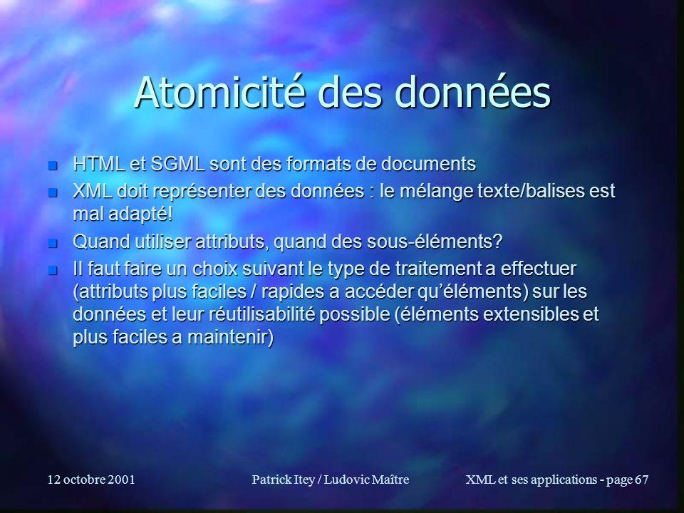 12 octobre 2001Patrick Itey / Ludovic MaîtreXML et ses applications - page 67 Atomicité des données n HTML et SGML sont des formats de documents n XML