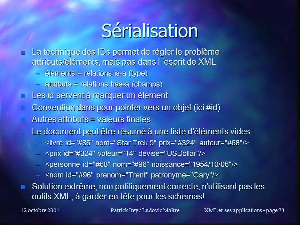 12 octobre 2001Patrick Itey / Ludovic MaîtreXML et ses applications - page 73 Sérialisation n La technique des IDs permet de régler le problème attrib