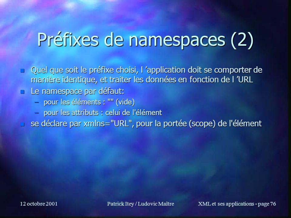 12 octobre 2001Patrick Itey / Ludovic MaîtreXML et ses applications - page 76 Préfixes de namespaces (2) n Quel que soit le préfixe choisi, l applicat