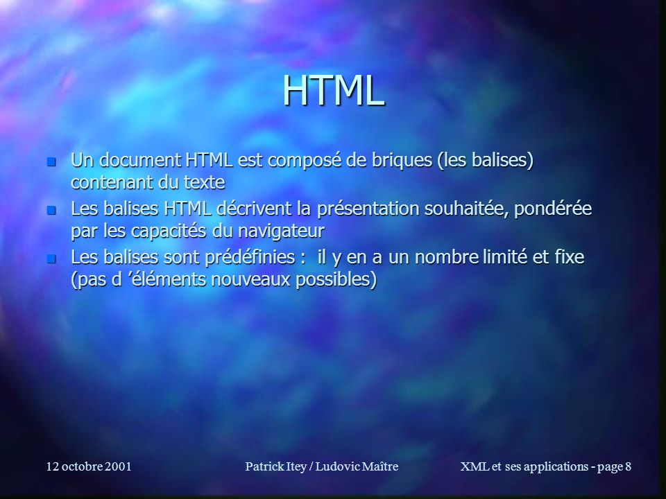 12 octobre 2001Patrick Itey / Ludovic MaîtreXML et ses applications - page 59 Notations n Entité externe non parsée –L entité ne sera pas analysée mais elle doit avoir une NOTATION –DTD: –DTD: –Document: dont le logo est &nop_logo; –Le parseur ne fait rien: il se contente de passer n l URL du fichier nop.png n le type des données png n l URL identifiant ce qu est ce type: http://w3.org/Graphics/PNG –à l application, qui peut en faire ce qu elle veut n Par exemple, pour Internet Explorer la notation donne le programme à exécuter: