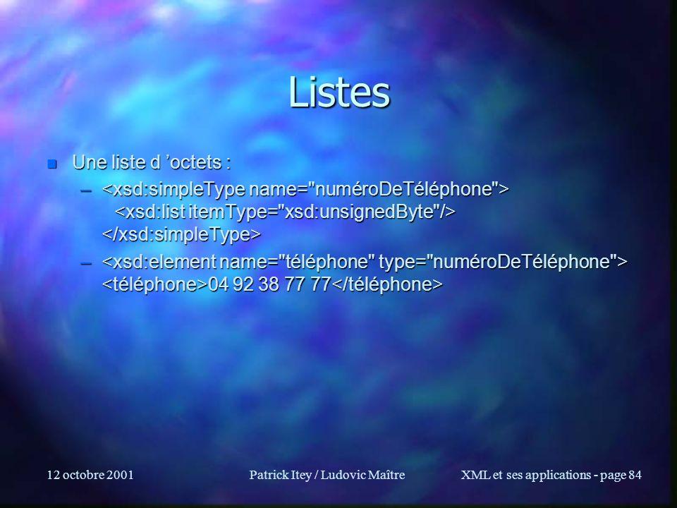 12 octobre 2001Patrick Itey / Ludovic MaîtreXML et ses applications - page 84 Listes n Une liste d octets : – – – 04 92 38 77 77 – 04 92 38 77 77